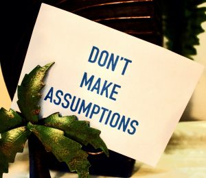 Assumptions might be costing your business