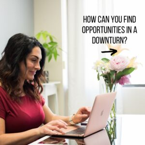 Find opportunities during the downturn to make more profit