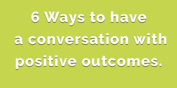 Positive Conversation with good outcomes